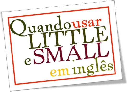 quando usar little e small em inglês