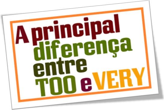 a principal diferença entre too e very
