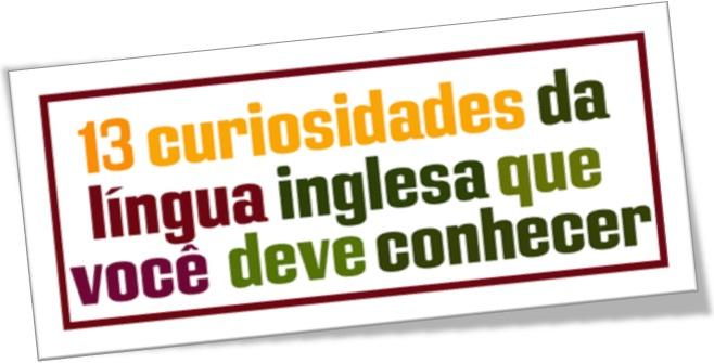 13 curiosidades da língua inglesa, english language, idioma inglês
