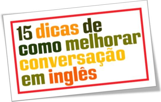 15 dicas como melhorar conversação em inglês 15 dicas de como melhorar a conversação em inglês