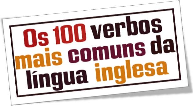 100 verbos mais comuns da língua inglesa, 100 verbos mais frequentes em inglês