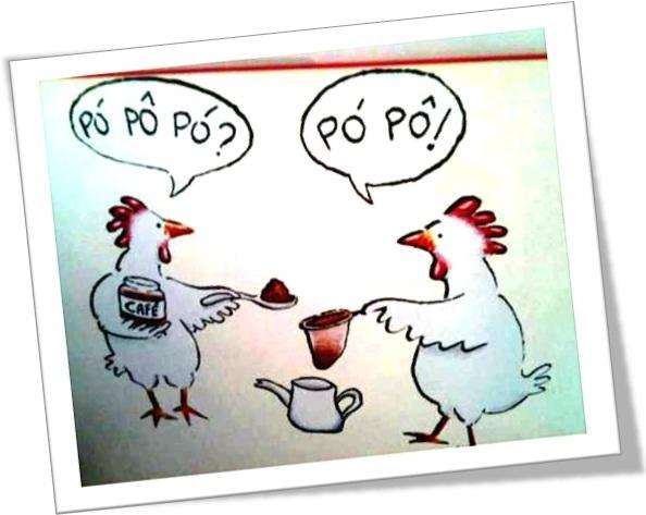 pó pô pó? pó pô! pode pôr pó? pode pôr! frangos caipiras preparando café