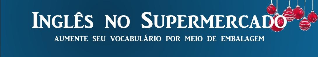 blog inglês no supermercado, inglês online, gramática de inglês, tradução inglês português, dicas de inglês
