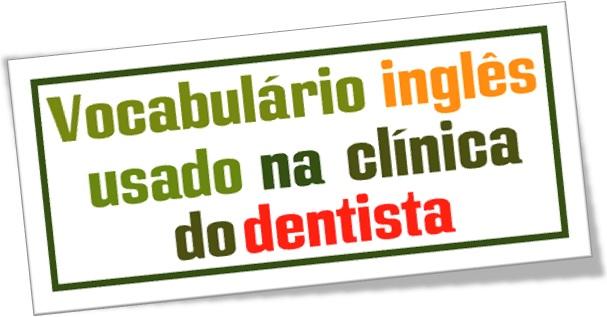 vocabulário inglês usado na clínica do dentista english vocabulary