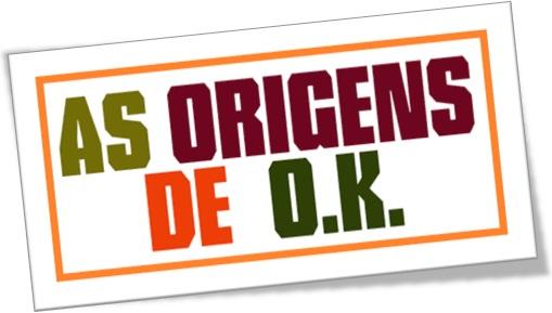 origens de ok O Inglês Americanizado: as origens de O.K.