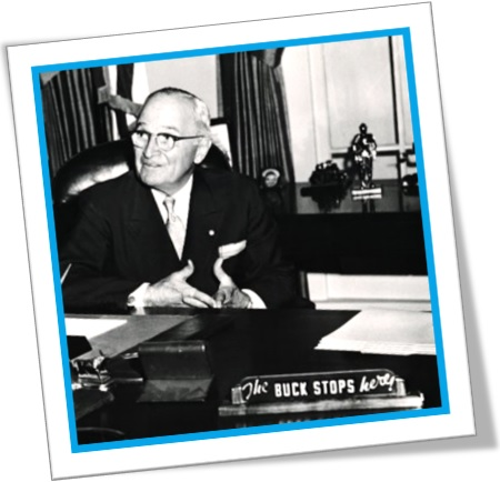the buck stops here, the president harry s. truman
