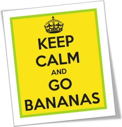 keep calm and go bananas, relaxe e enlouqueça