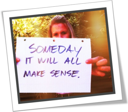 someday it will all make sense