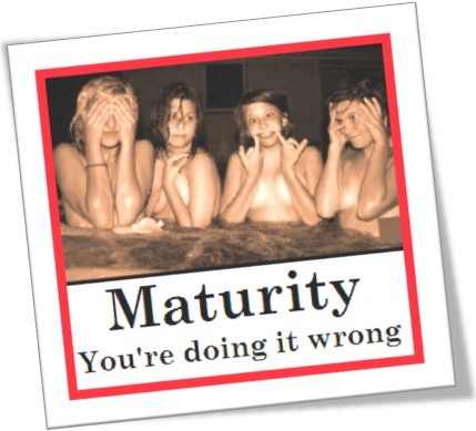 maturity you are doing it wrong