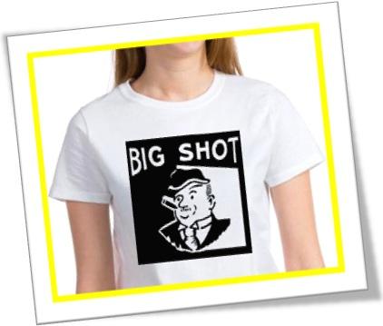 big shot great shot mandachuva figurão magnata camiseta t shirt