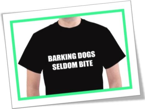 cão cachorro que ladra não morde, barking dogs seldom bite