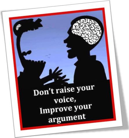 dont raise your voice improve your argument