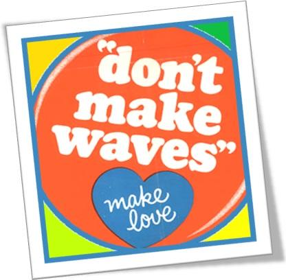 dont make waves make love, não cause problemas, faça amor