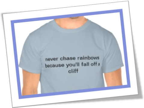 t shirt never chase rainbows because you will fall off a cliff