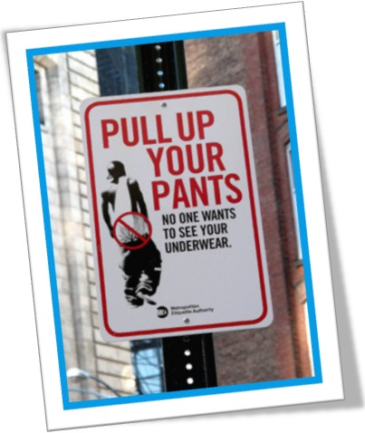 pull up your pants no one wants to see your underwear