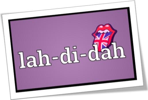 lah di dah, lah-di-dah, british english, inglês britânico, inglês australiano