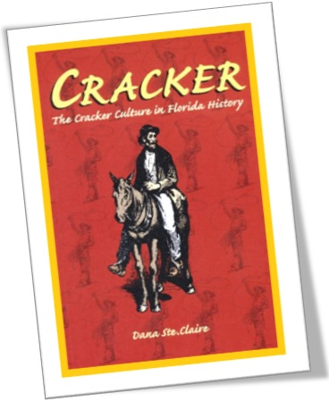 Cracker: Cracker Culture in Florida History by Dana M. Ste. Claire